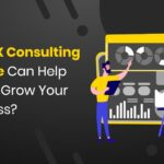How UX Consulting Service Can Help You To Grow Your Business?