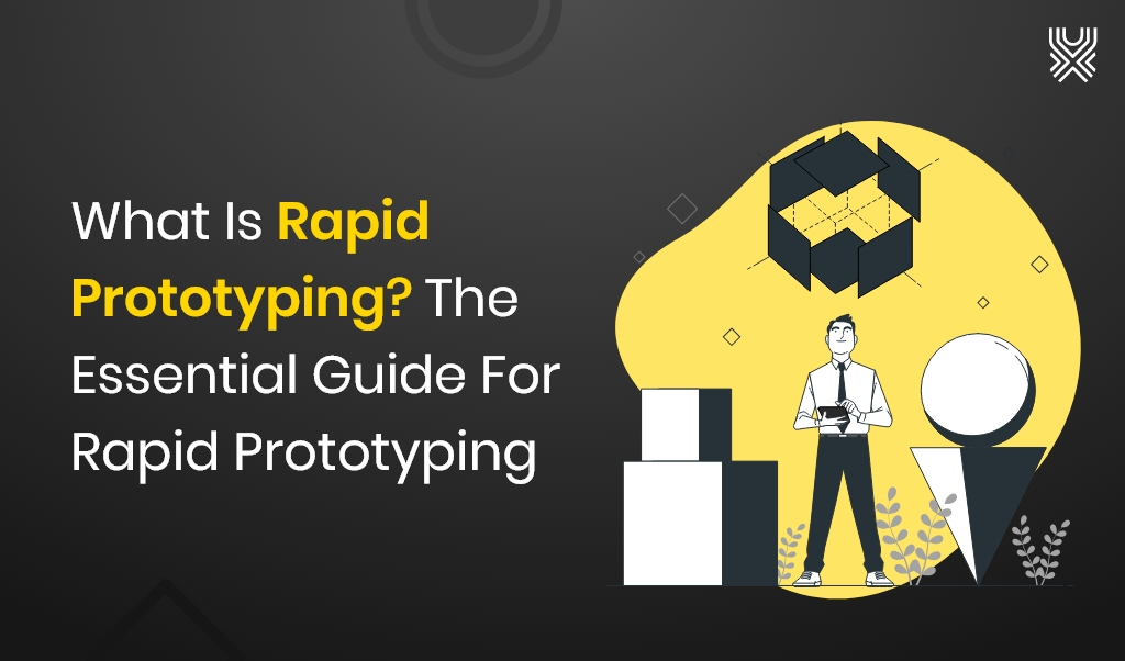 What Is Rapid Prototyping? The Essential Guide For Rapid Prototyping