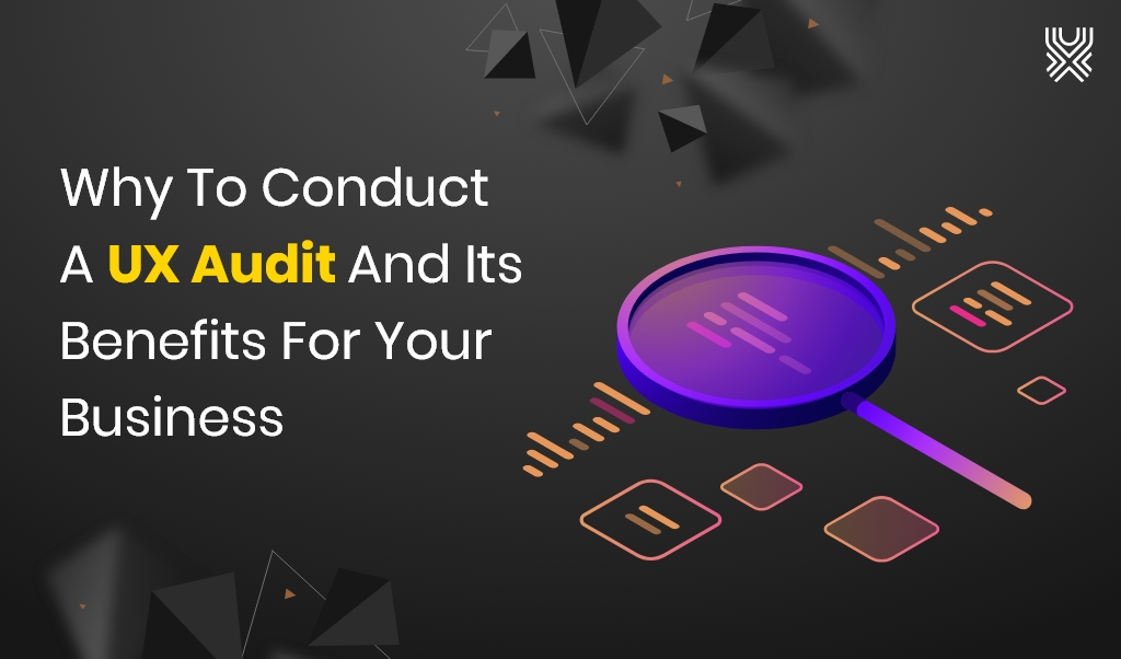 Why To Conduct A UX Audit And Its Benefits For Your Business